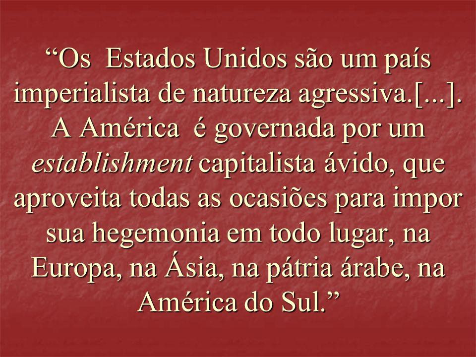 Os Estados Unidos são um país imperialista de natureza agressiva.[...].
